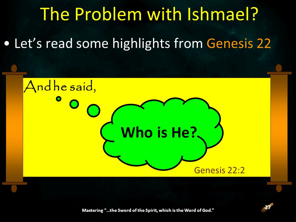 27 Mastering …the Sword of the Spirit, which is the Word of God. The Problem with Ishmael.