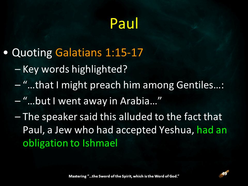 49 Mastering …the Sword of the Spirit, which is the Word of God. Paul Quoting Galatians 1:15-17 –Key words highlighted.