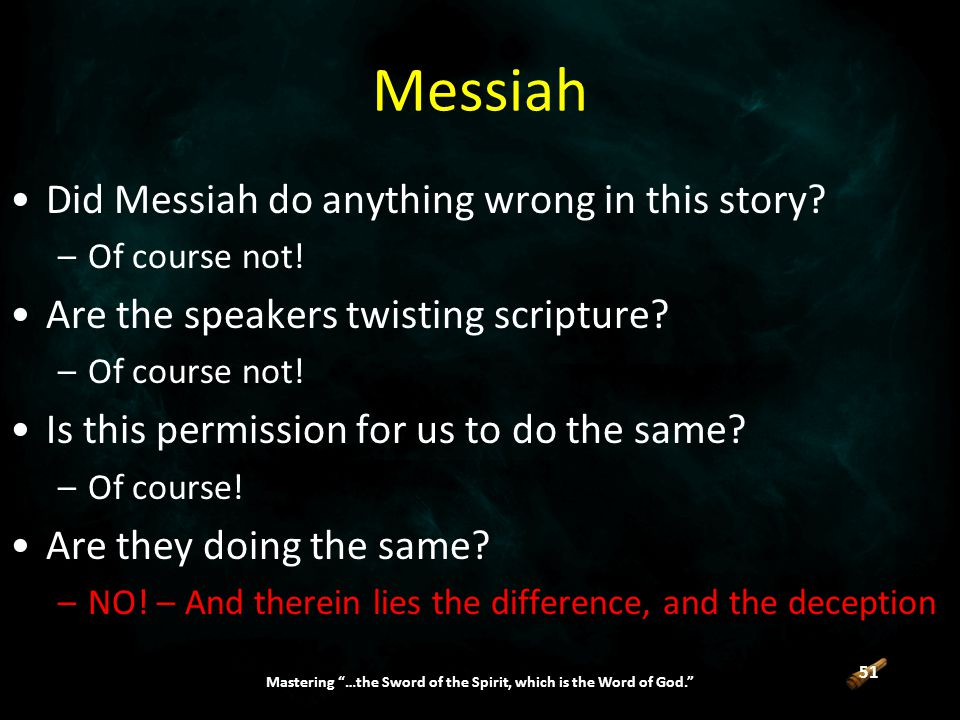 51 Mastering …the Sword of the Spirit, which is the Word of God. Messiah Did Messiah do anything wrong in this story.