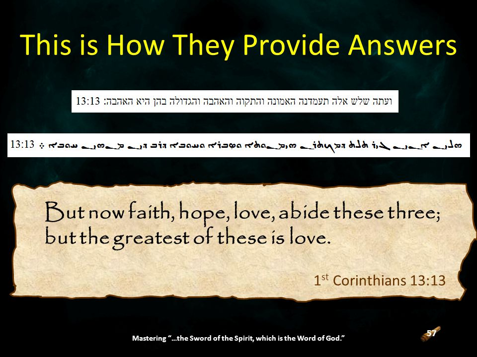 57 Mastering …the Sword of the Spirit, which is the Word of God. This is How They Provide Answers 1 st Corinthians 13:13 But now faith, hope, love, abide these three; but the greatest of these is love.