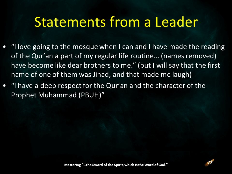 77 Mastering …the Sword of the Spirit, which is the Word of God. I love going to the mosque when I can and I have made the reading of the Qur'an a part of my regular life routine...