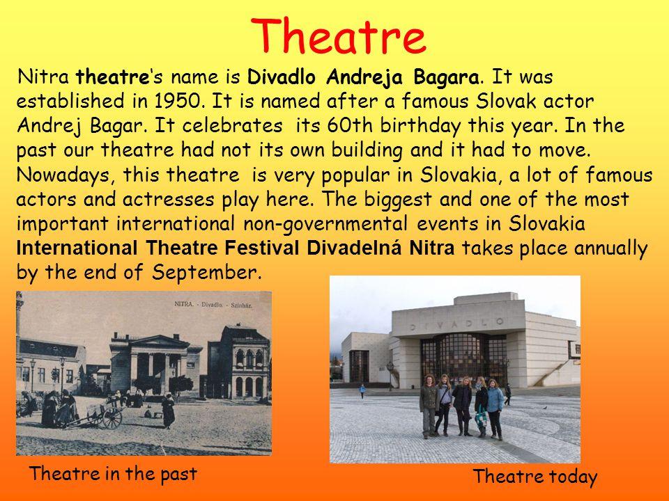 Theatre Nitra theatre's name is Divadlo Andreja Bagara.