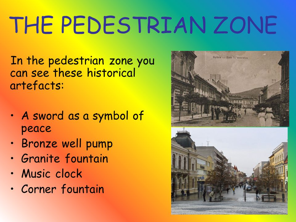 THE PEDESTRIAN ZONE In the pedestrian zone you can see these historical artefacts: A sword as a symbol of peace Bronze well pump Granite fountain Music clock Corner fountain