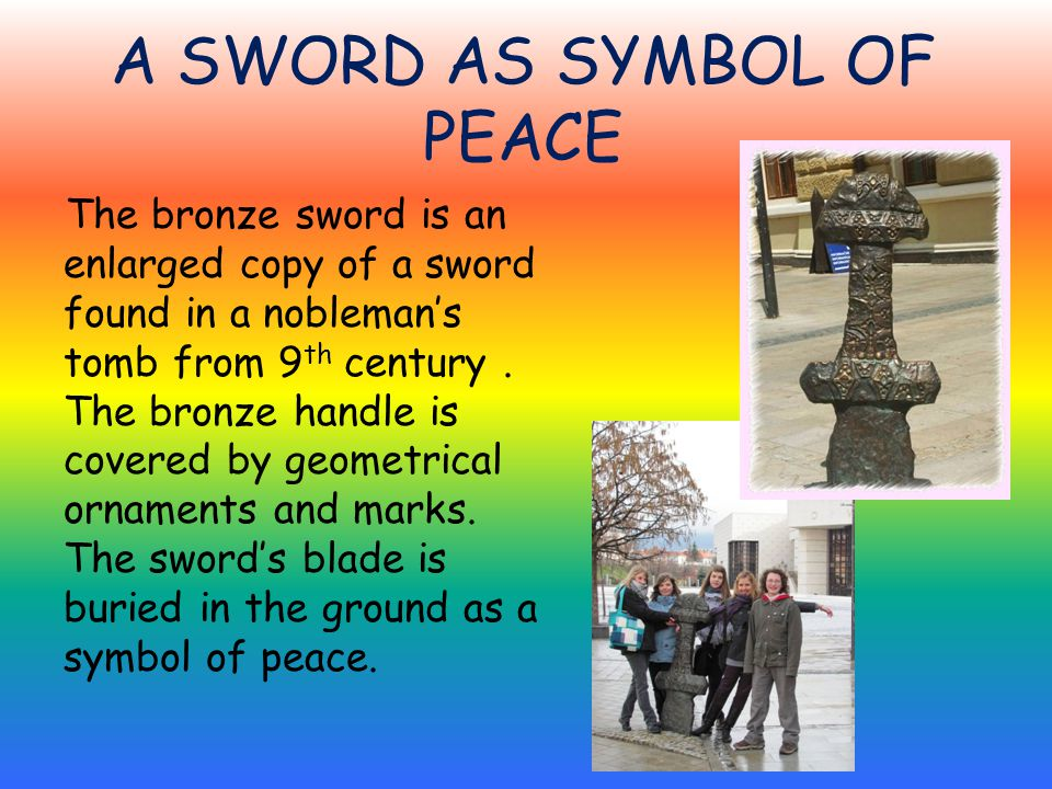 A SWORD AS SYMBOL OF PEACE The bronze sword is an enlarged copy of a sword found in a nobleman's tomb from 9 th century.