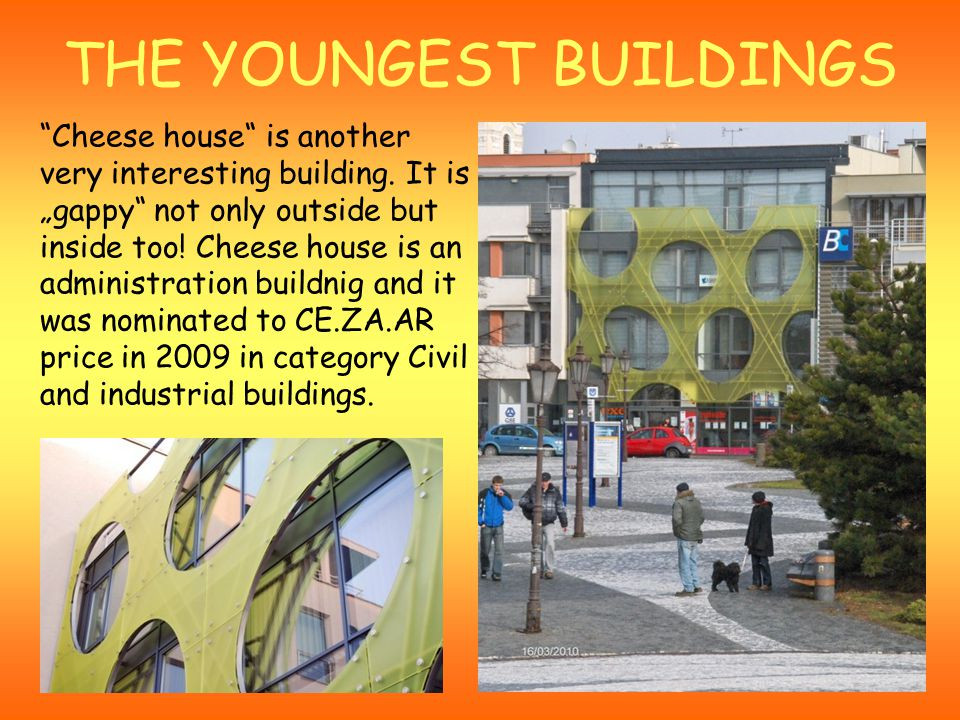 THE YOUNGEST BUILDINGS Cheese house is another very interesting building.