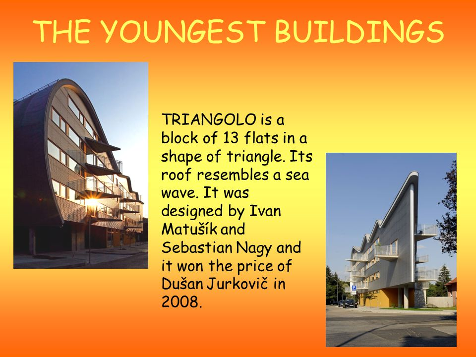 THE YOUNGEST BUILDINGS TRIANGOLO is a block of 13 flats in a shape of triangle.