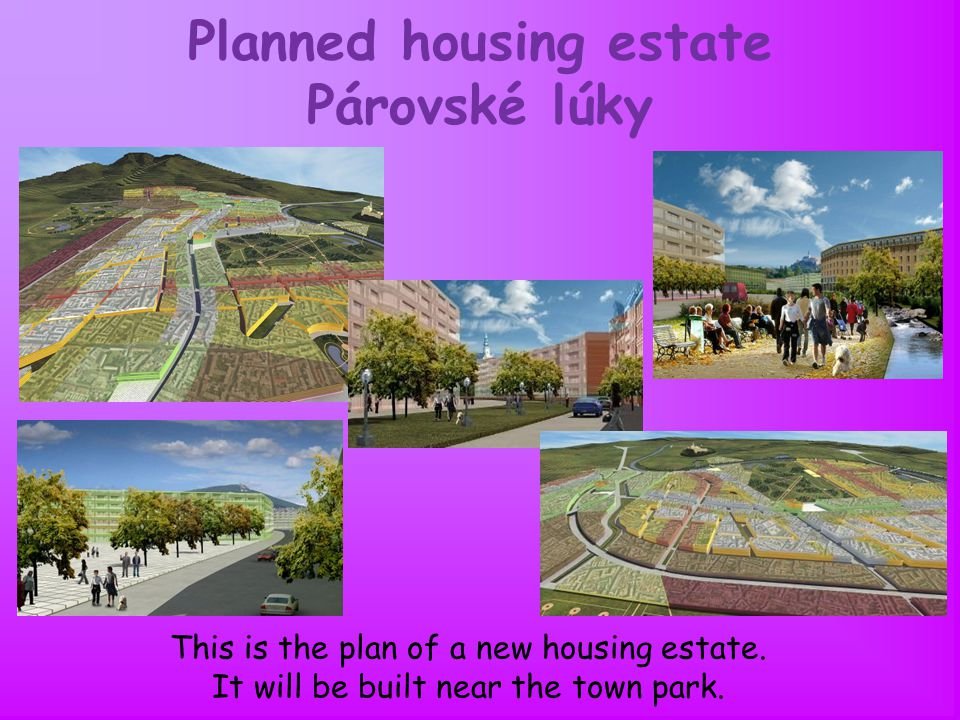 Planned housing estate Párovské lúky This is the plan of a new housing estate.