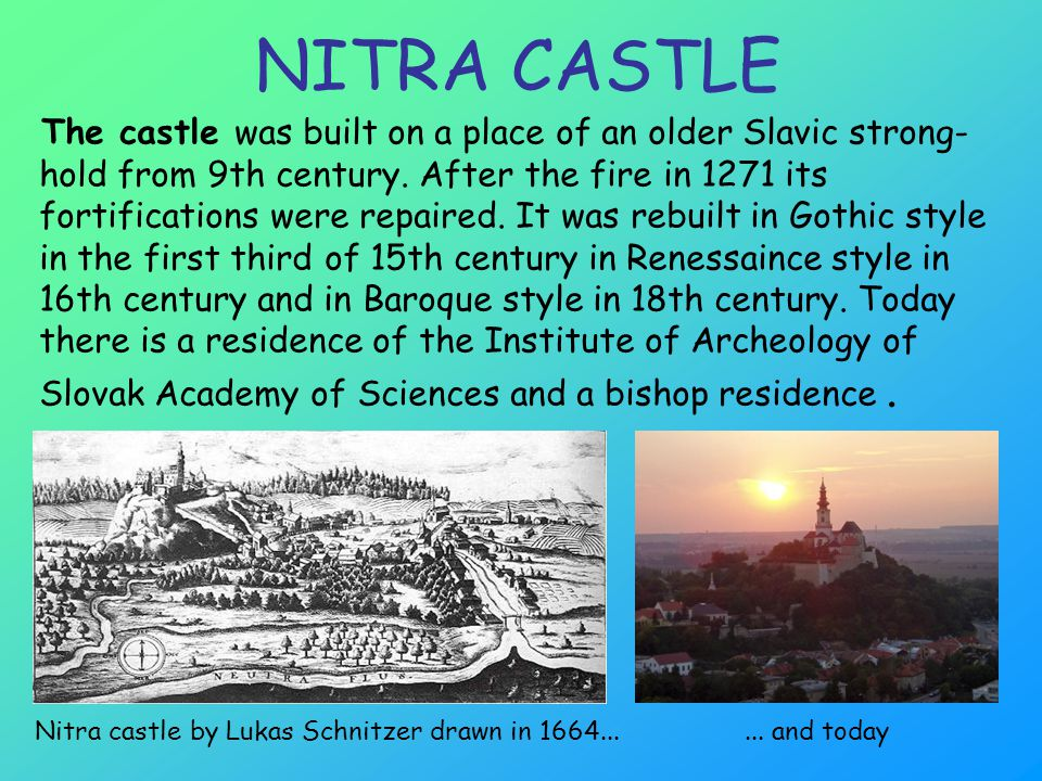 NITRA CASTLE The castle was built on a place of an older Slavic strong- hold from 9th century.