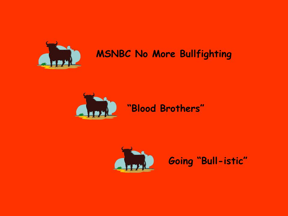 MSNBC No More Bullfighting Going Bull-istic Blood Brothers