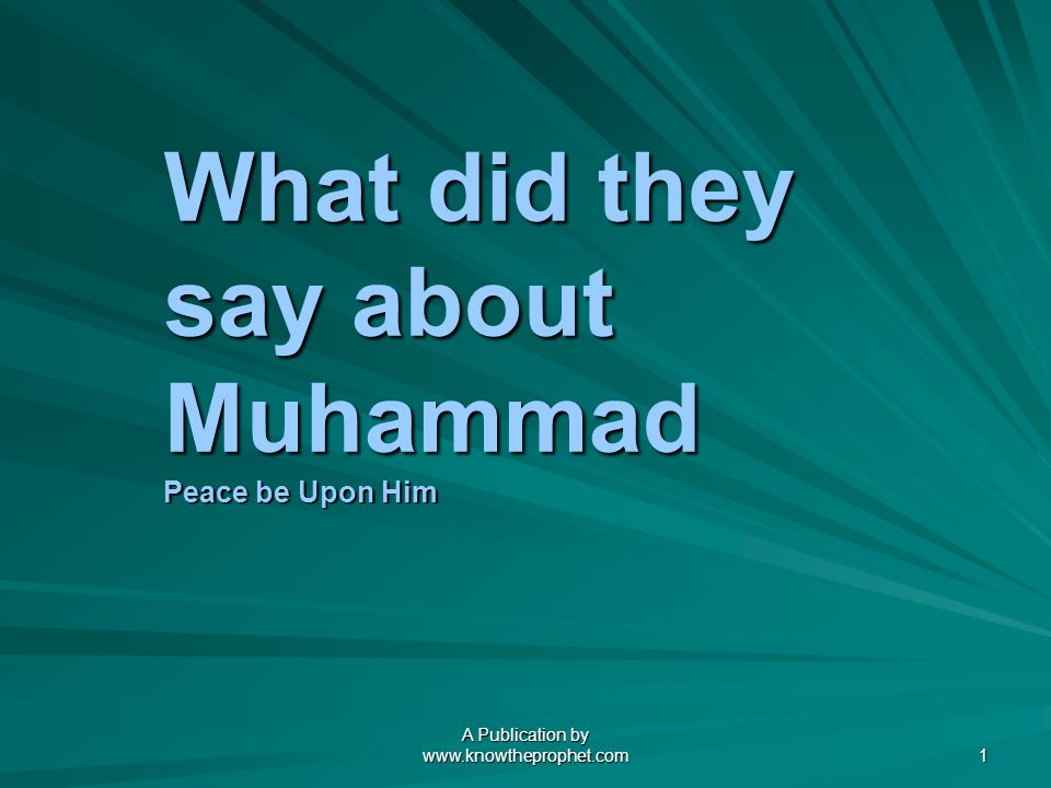 A Publication by www.knowtheprophet.com 1 What did they say about Muhammad Peace be Upon Him