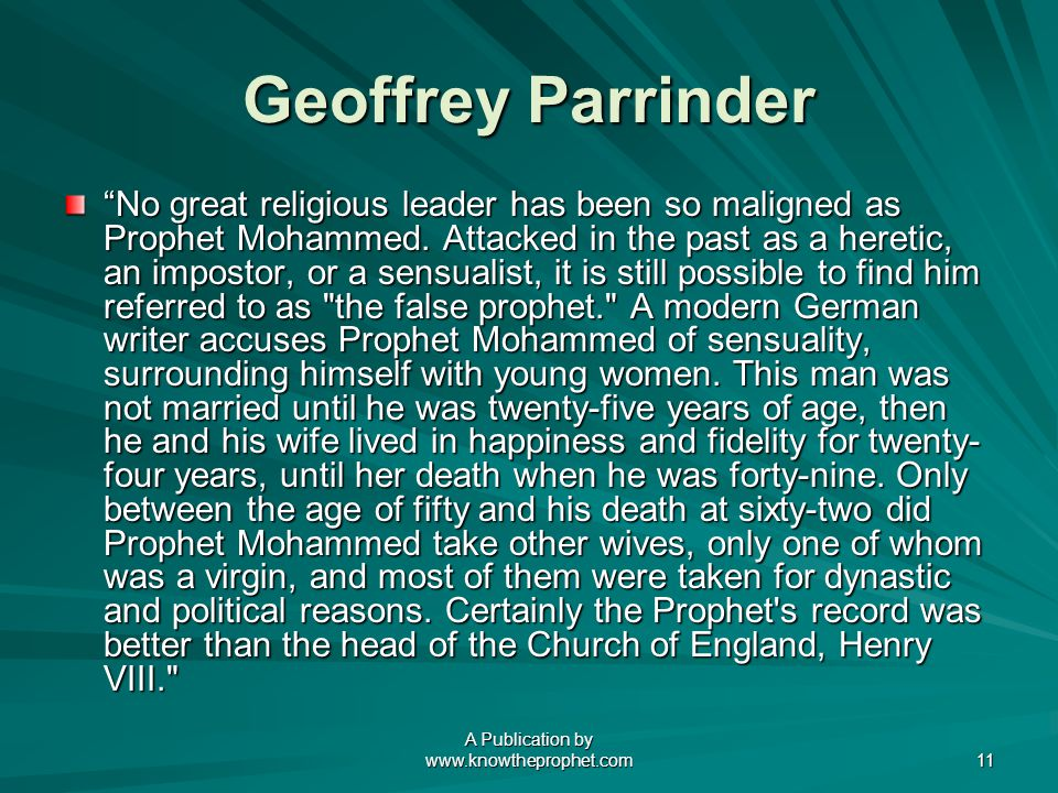A Publication by www.knowtheprophet.com 11 Geoffrey Parrinder No great religious leader has been so maligned as Prophet Mohammed.