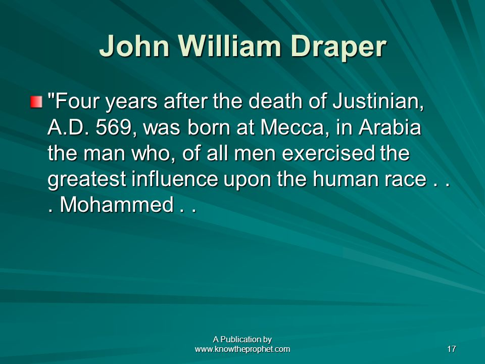 A Publication by www.knowtheprophet.com 17 John William Draper Four years after the death of Justinian, A.D.