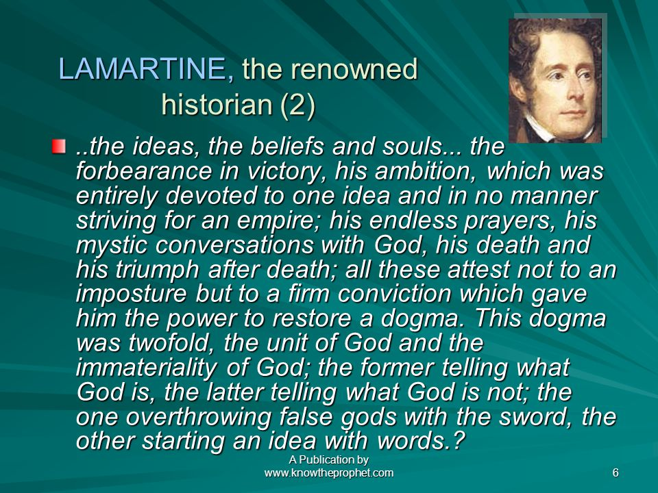 A Publication by www.knowtheprophet.com 6 LAMARTINE, the renowned historian (2)..the ideas, the beliefs and souls...