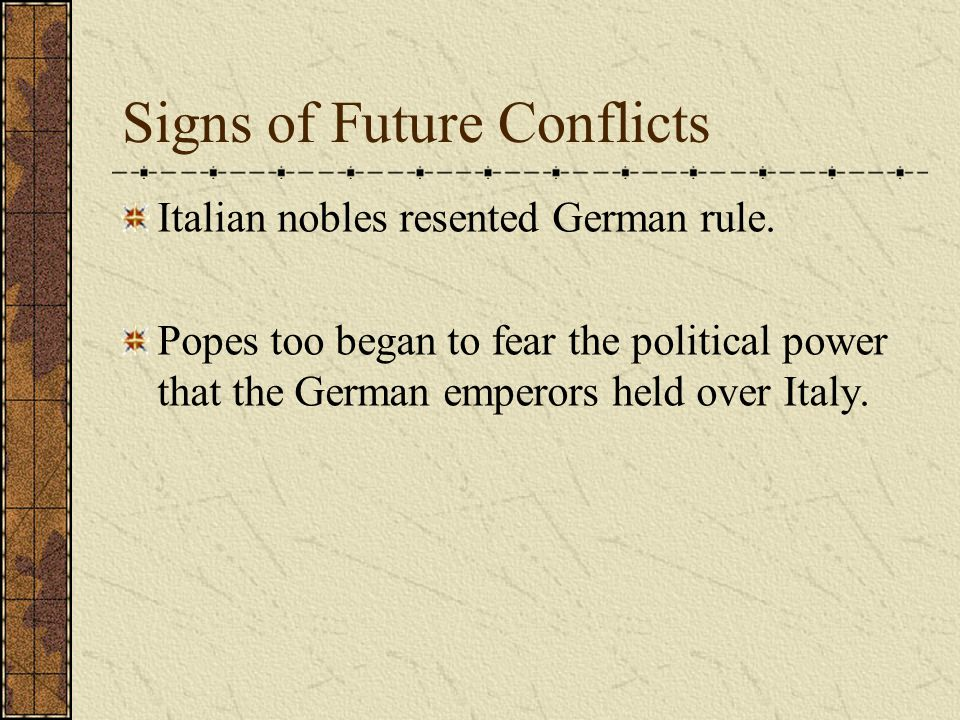 Signs of Future Conflicts Italian nobles resented German rule.