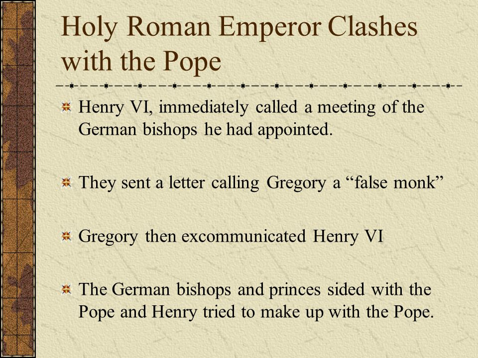 Holy Roman Emperor Clashes with the Pope Henry VI, immediately called a meeting of the German bishops he had appointed.