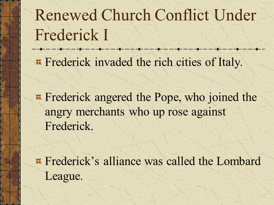 Renewed Church Conflict Under Frederick I Frederick invaded the rich cities of Italy.