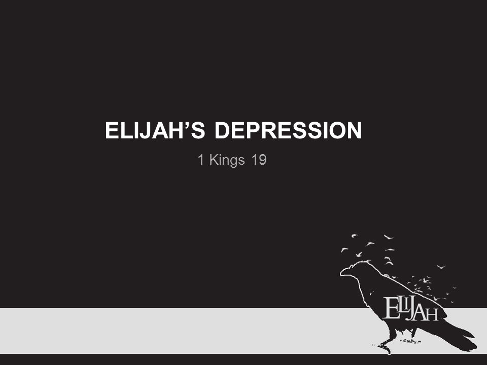 ELIJAH'S DEPRESSION 1 Kings 19