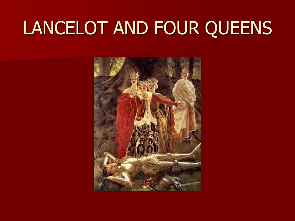 LANCELOT AND FOUR QUEENS
