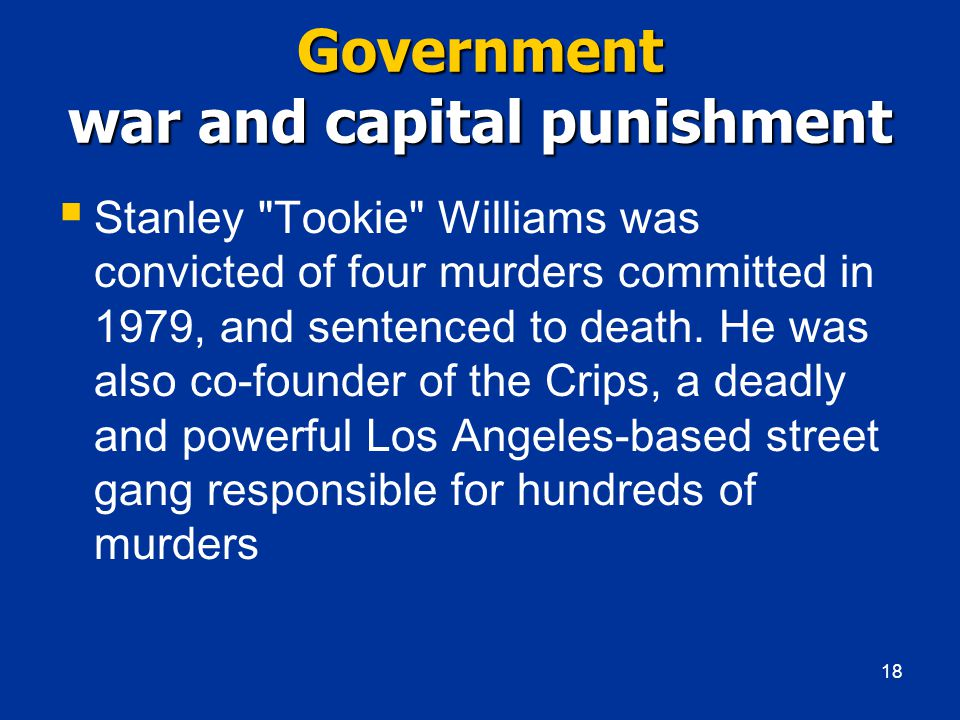 Government war and capital punishment  Stanley Tookie Williams was convicted of four murders committed in 1979, and sentenced to death.