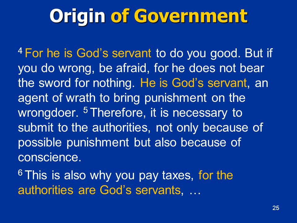 Origin of Government 4 For he is God's servant to do you good.
