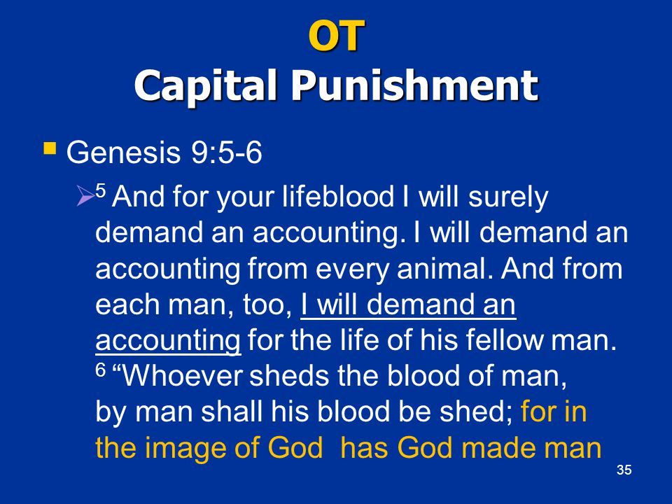 OT Capital Punishment  Genesis 9:5-6  5 And for your lifeblood I will surely demand an accounting.