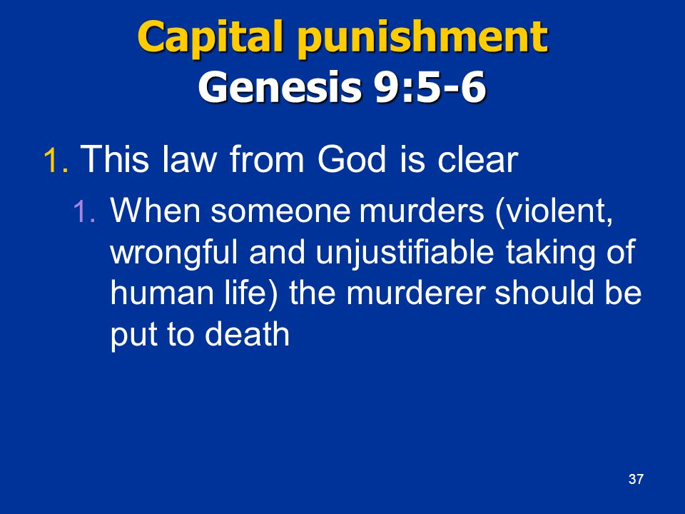 Capital punishment Genesis 9:5-6 1. This law from God is clear 1.