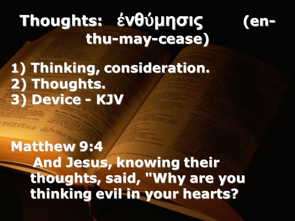 Thoughts: ἐ νθ ύ μησις (en- thu-may-cease) 1 ) Thinking, consideration.