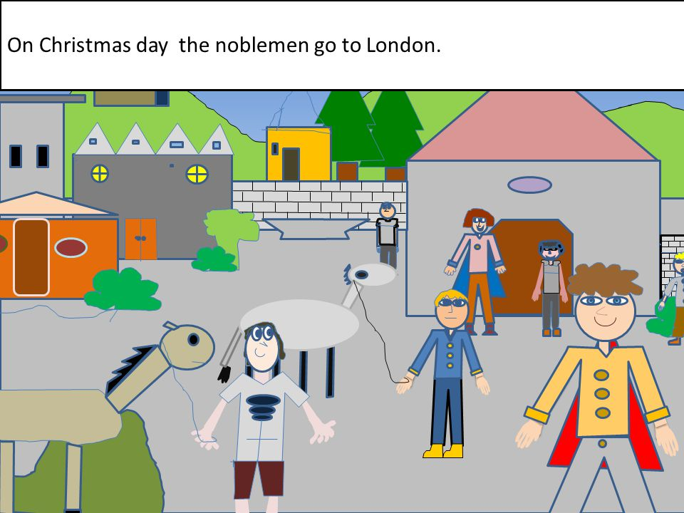 <<< <<<< < On Christmas day the noblemen go to London.