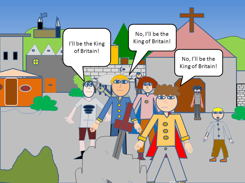 <<< <<<< < I'll be the King of Britain! No, I'll be the King of Britain!