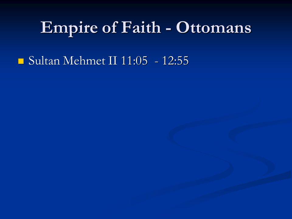 Empire of Faith - Ottomans Sultan Mehmet II 11:05 - 12:55 Sultan Mehmet II 11:05 - 12:55