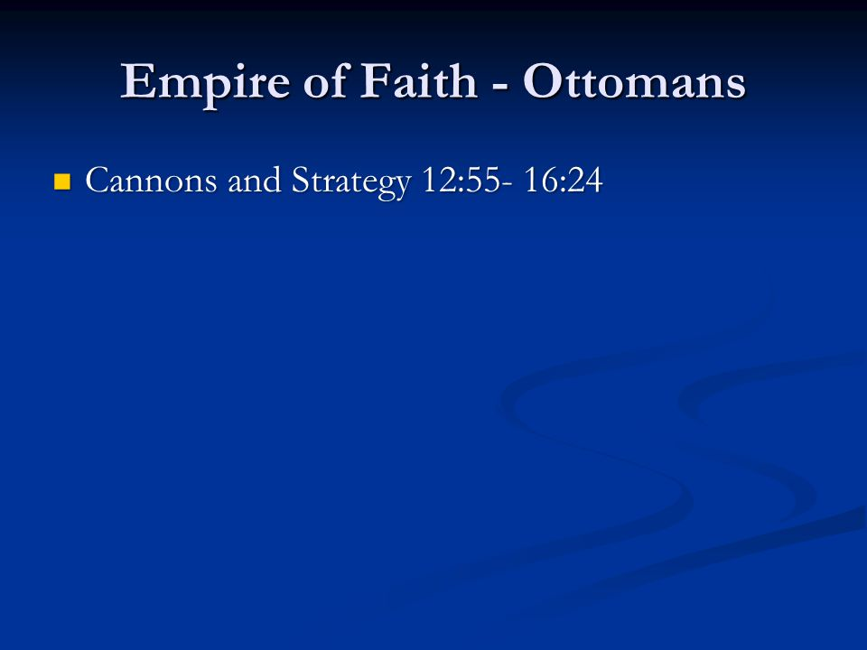 Empire of Faith - Ottomans Cannons and Strategy 12:55- 16:24 Cannons and Strategy 12:55- 16:24