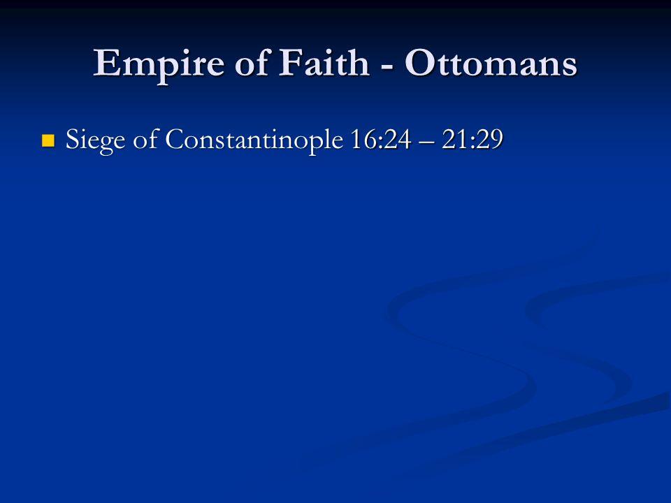 Empire of Faith - Ottomans Siege of Constantinople 16:24 – 21:29 Siege of Constantinople 16:24 – 21:29