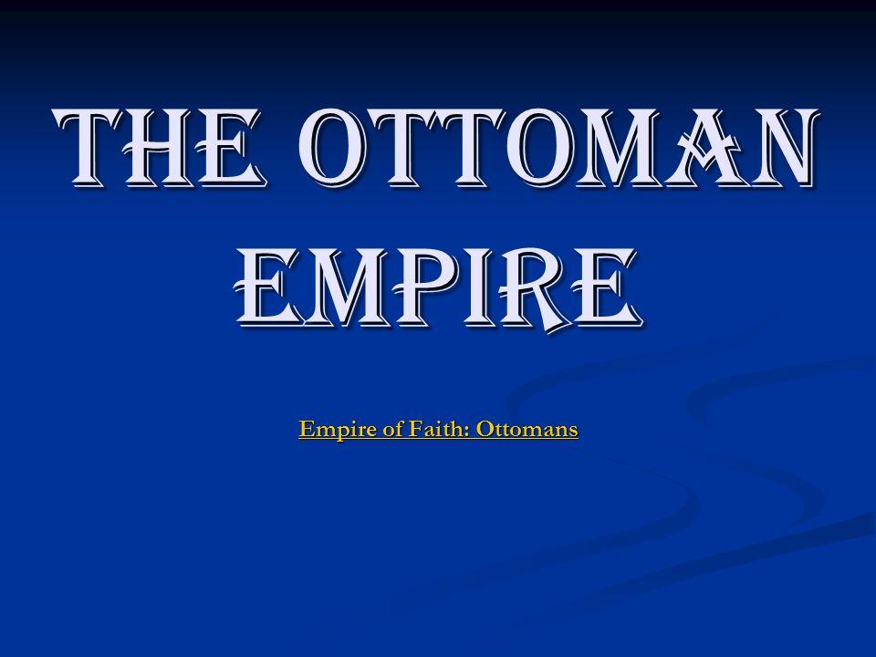 The Ottoman Empire Empire of Faith: Ottomans Empire of Faith: Ottomans Empire of Faith: Ottomans