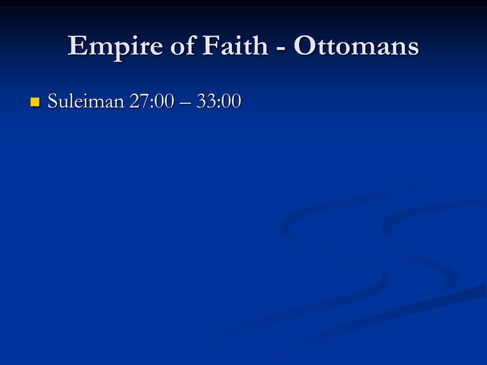 Empire of Faith - Ottomans Suleiman 27:00 – 33:00 Suleiman 27:00 – 33:00