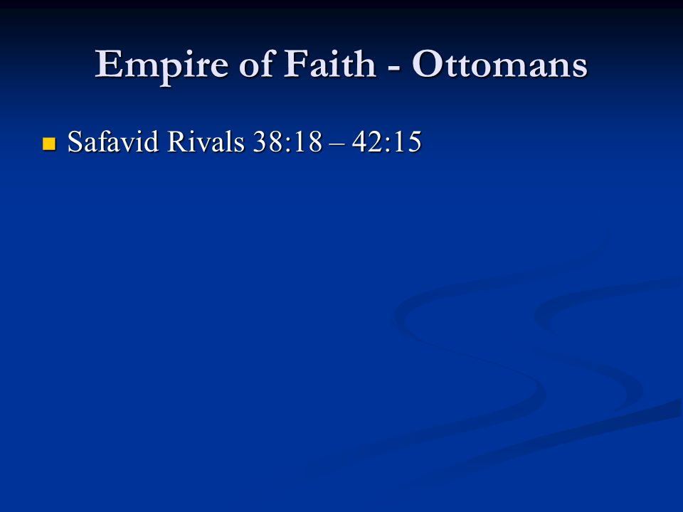Empire of Faith - Ottomans Safavid Rivals 38:18 – 42:15 Safavid Rivals 38:18 – 42:15