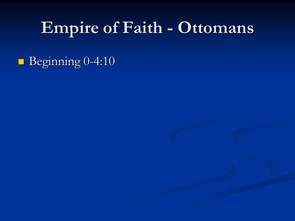 Empire of Faith - Ottomans Beginning 0-4:10 Beginning 0-4:10