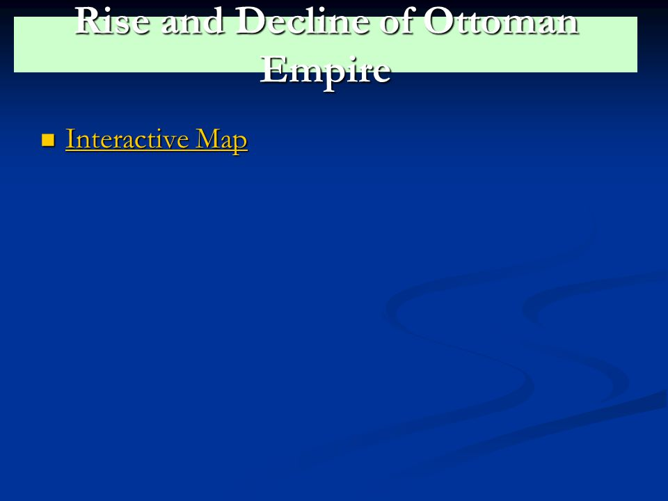 Rise and Decline of Ottoman Empire Interactive Map Interactive Map Interactive Map Interactive Map