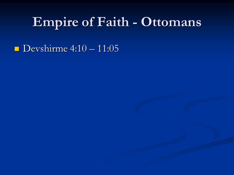 Empire of Faith - Ottomans Devshirme 4:10 – 11:05 Devshirme 4:10 – 11:05