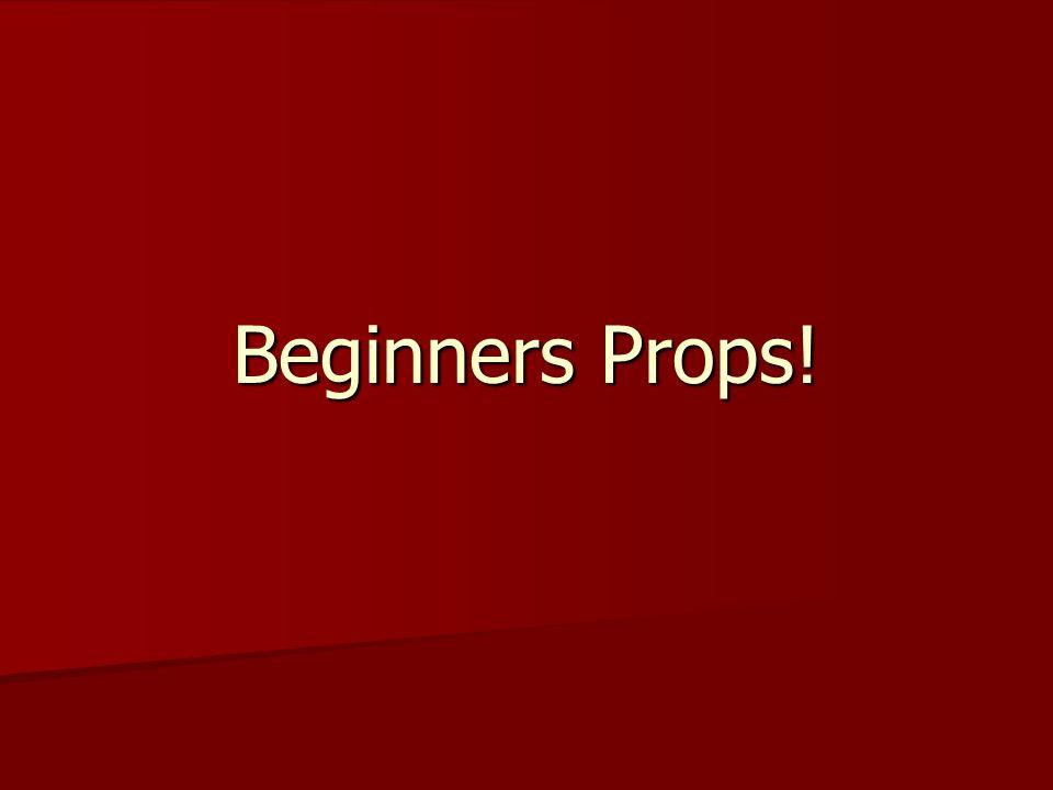 Beginners Props!