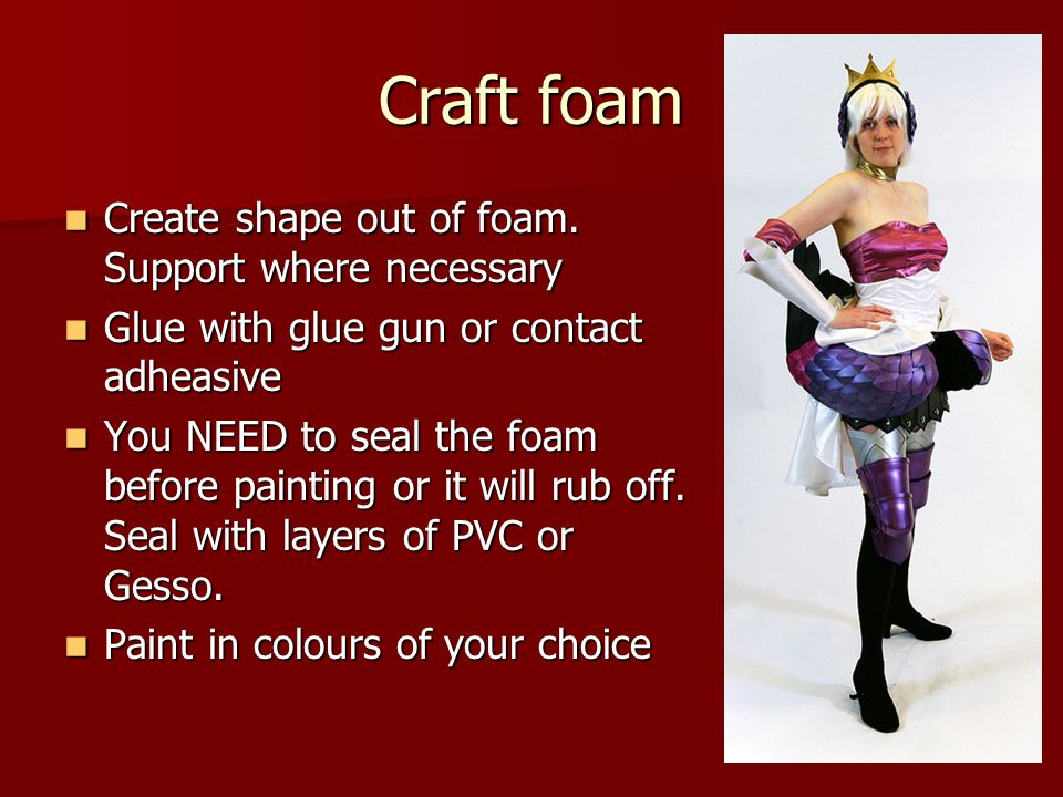 Craft foam Create shape out of foam. Support where necessary Create shape out of foam. Support where necessary Glue with glue gun or contact adheasive