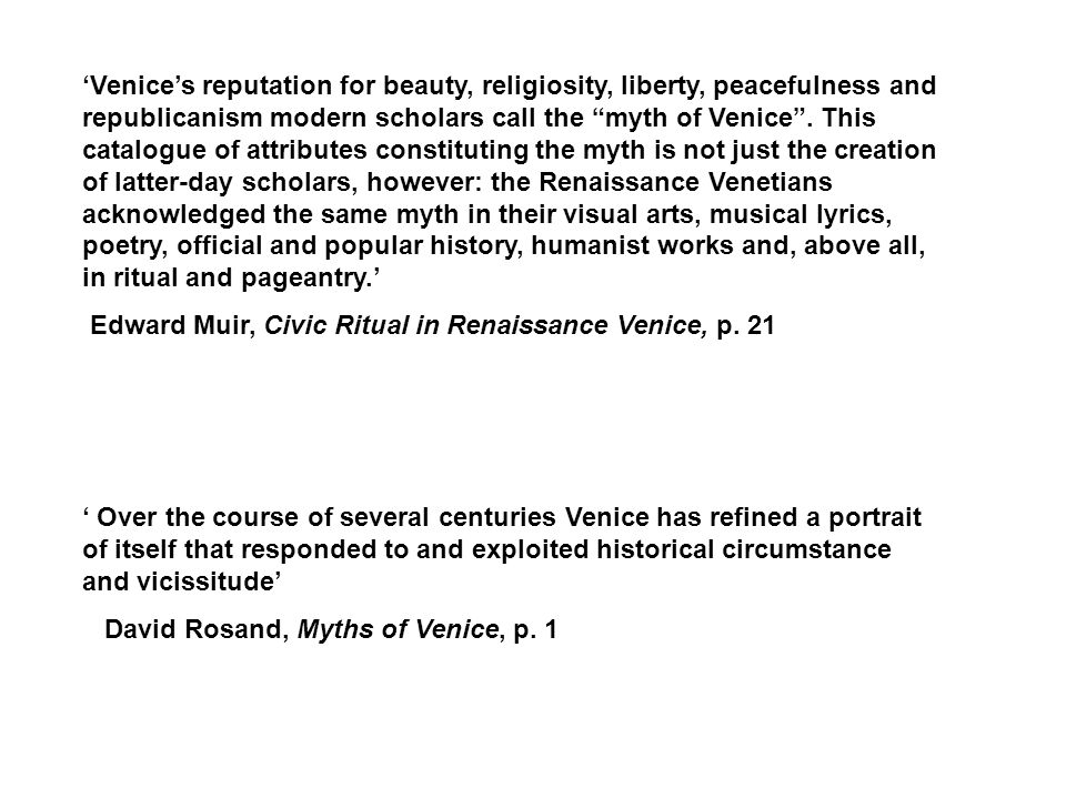 'Venice's reputation for beauty, religiosity, liberty, peacefulness and republicanism modern scholars call the myth of Venice .