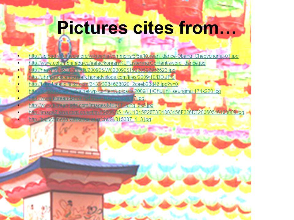 Pictures cites from… http://upload.wikimedia.org/wikipedia/commons/5/5e/Korean_dance-Obang_Cheoyongmu-01.jpg http://www.columbia.edu/cu/ealac/korean/K