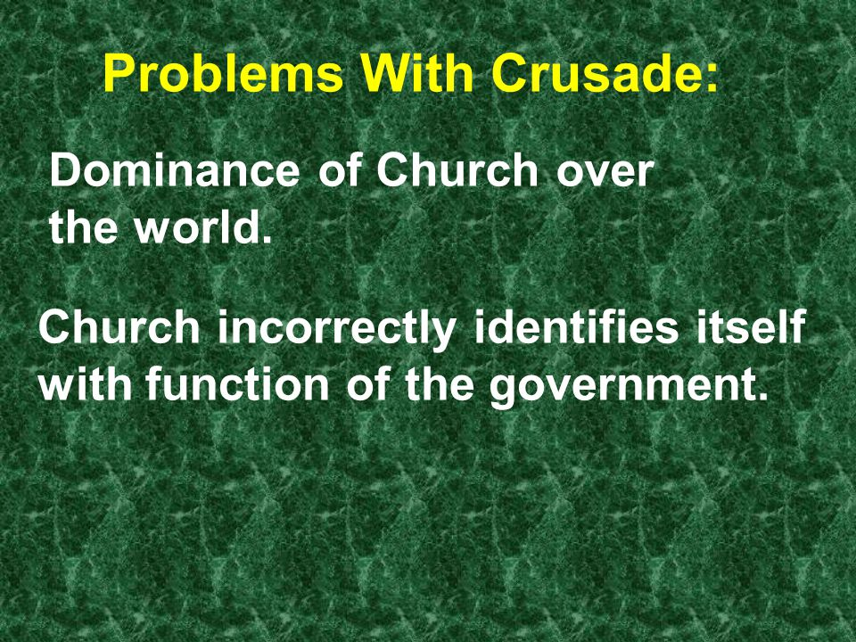 Problems With Crusade: Dominance of Church over the world.