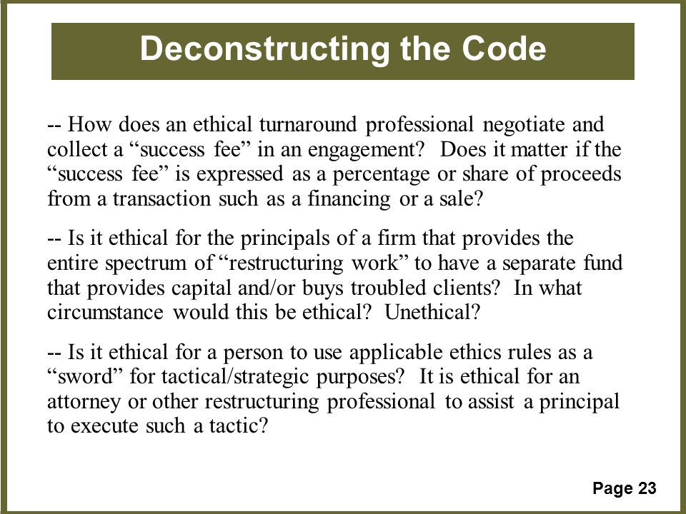 Page 23 Deconstructing the Code -- How does an ethical turnaround professional negotiate and collect a success fee in an engagement.