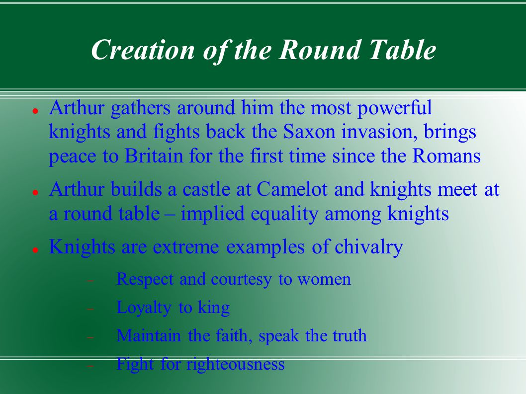 Creation of the Round Table Arthur gathers around him the most powerful knights and fights back the Saxon invasion, brings peace to Britain for the fi