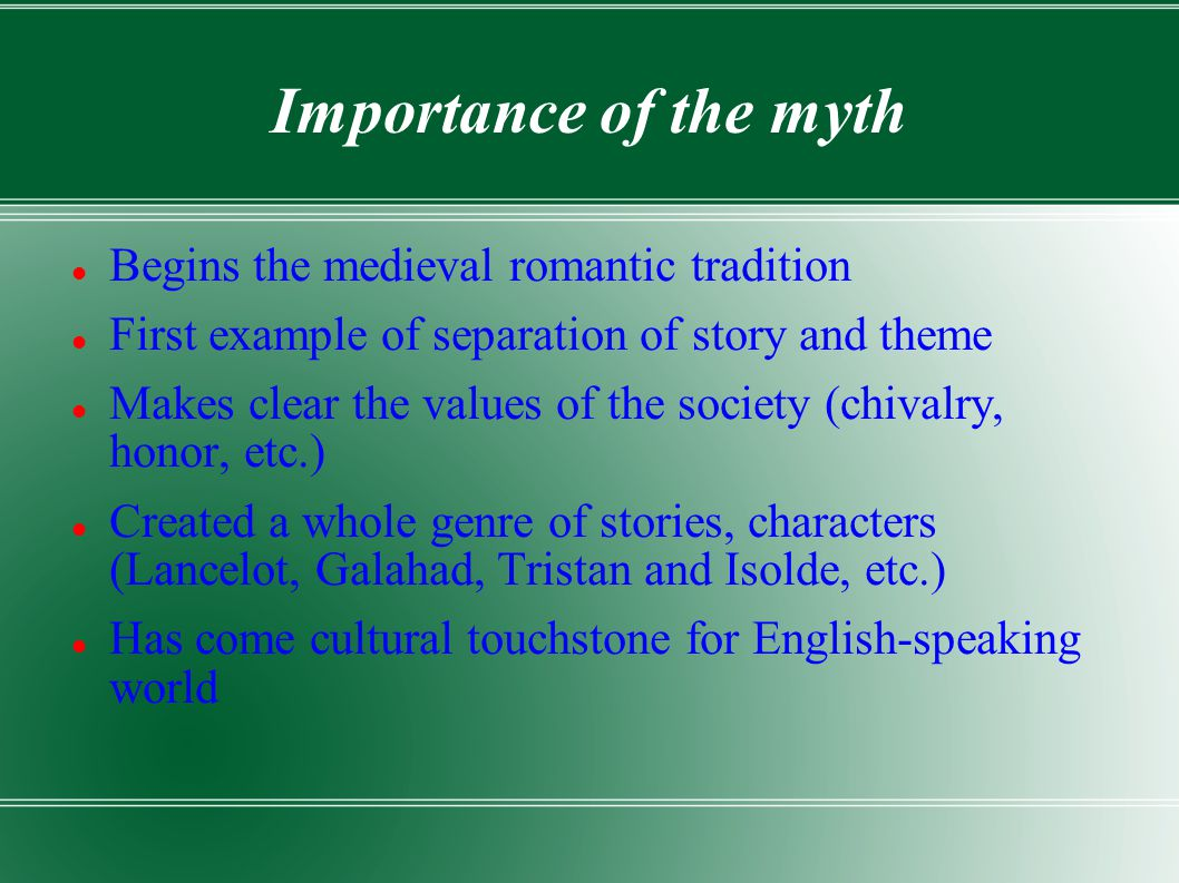 Importance of the myth Begins the medieval romantic tradition First example of separation of story and theme Makes clear the values of the society (ch