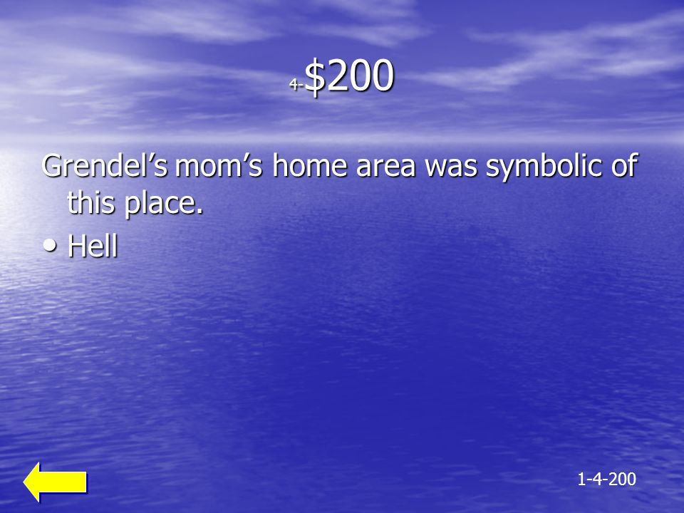 4- $200 Grendel's mom's home area was symbolic of this place. Hell Hell 1-4-200