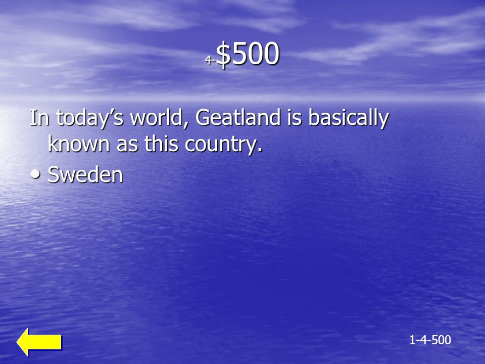 4- $500 In today's world, Geatland is basically known as this country. Sweden Sweden 1-4-500