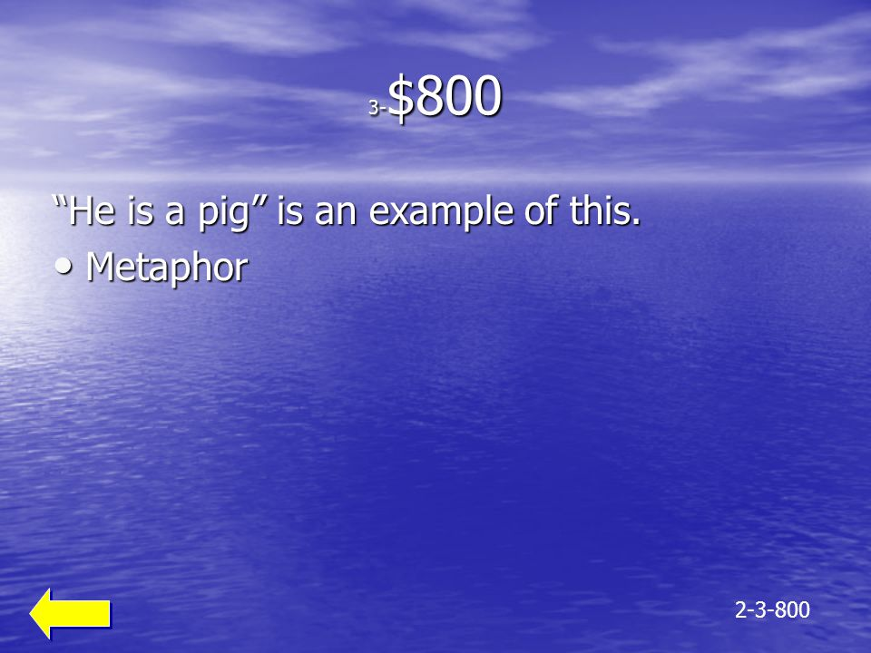 "3- $800 ""He is a pig"" is an example of this. Metaphor Metaphor 2-3-800"