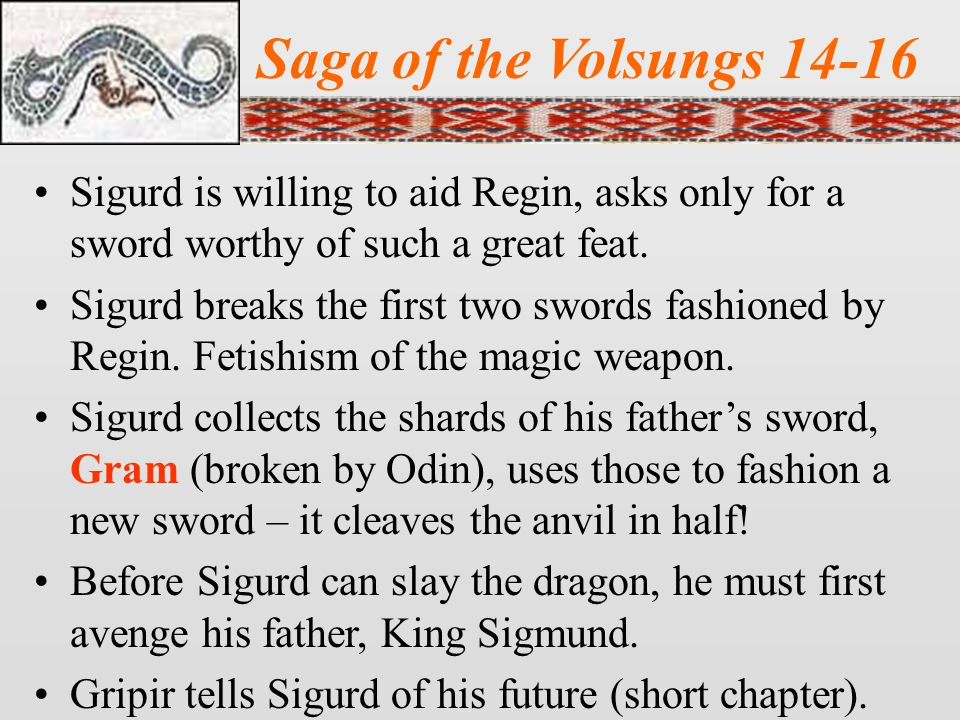 Saga of the Volsungs 14-16 Sigurd is willing to aid Regin, asks only for a sword worthy of such a great feat.